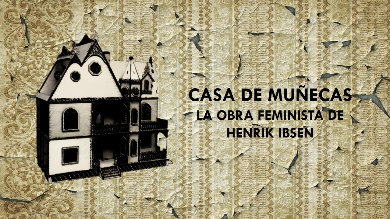 Casa De Muñecas La Obra Feminista De Henrik Ibsen Hablemos De Feminismo
